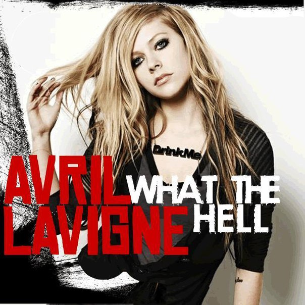 WHAT THE HELL – AVRIL LAVIGN