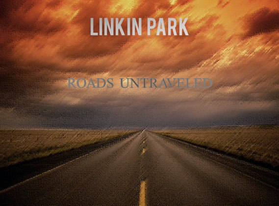 ROADS UNTRAVELED – LINKIN PARK