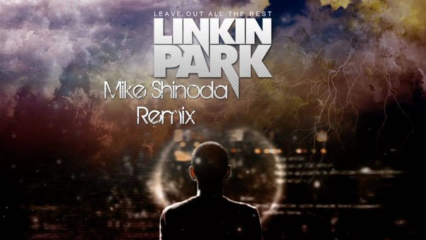 LEAVE OUT ALL THE REST – LINKIN PARK