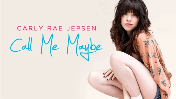 CALL ME MAYBE – CARLY RAE JEPSEN